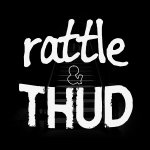 Rattle & Thud / Rattle and Thud