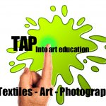 TAP into Art Education / TEXTILES, ART AND PHOTOGRAPHY